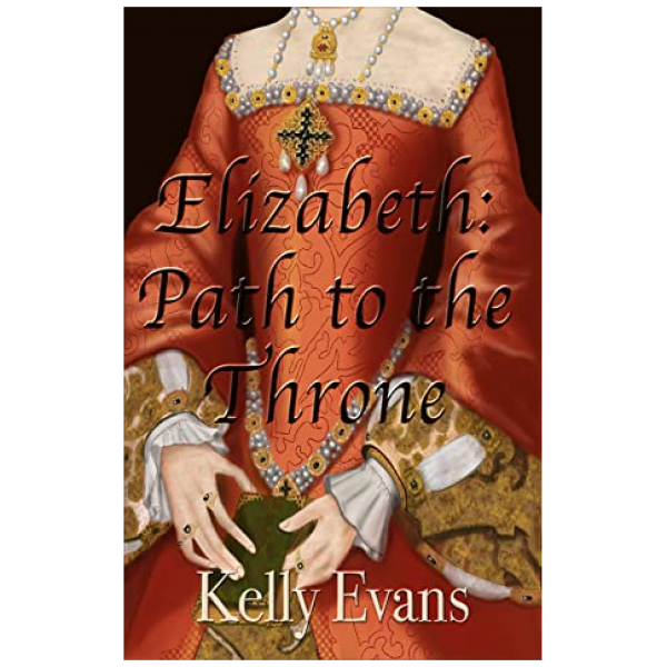 Elizabeth: Path to the Throne by Kelly Evans