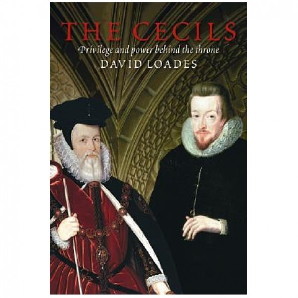 The Cecils: Privilege and Power by David Loades