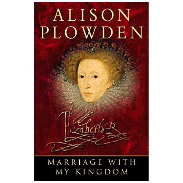 Marriage With My Kingdom by Alison Plowden