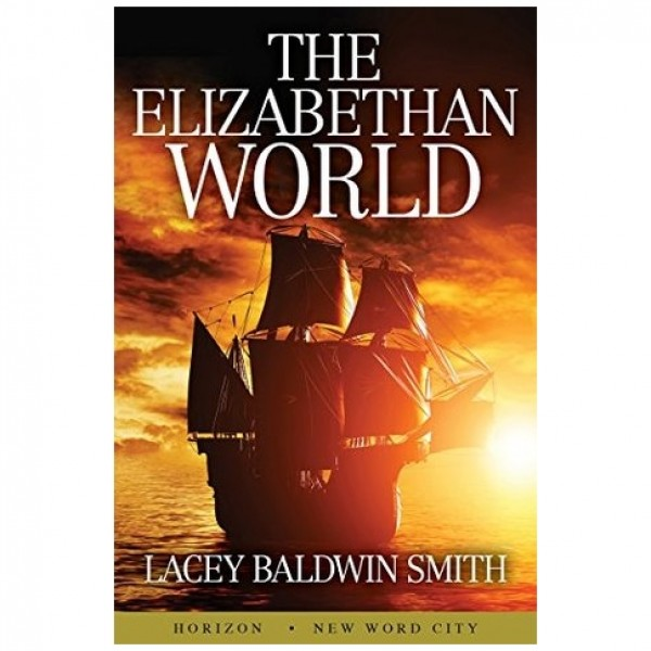 The Elizabethan World by Lacey Baldwin Smith