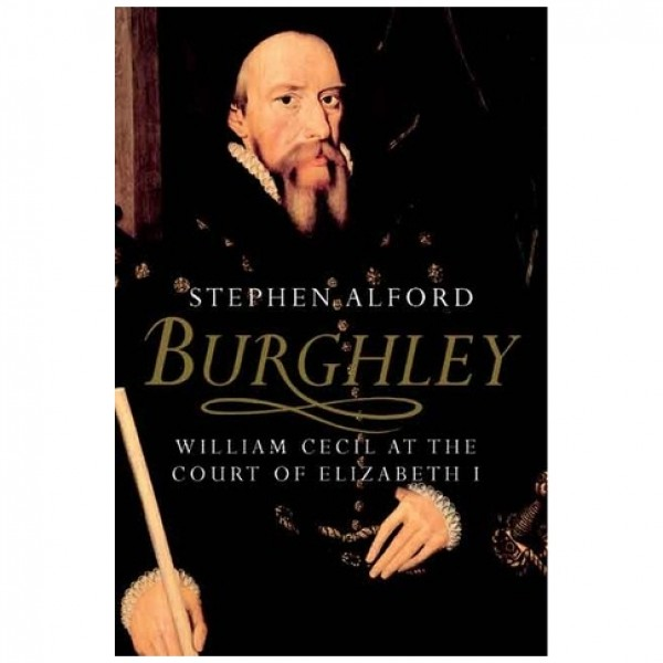 Burghley: William Cecil by Stephen Alford